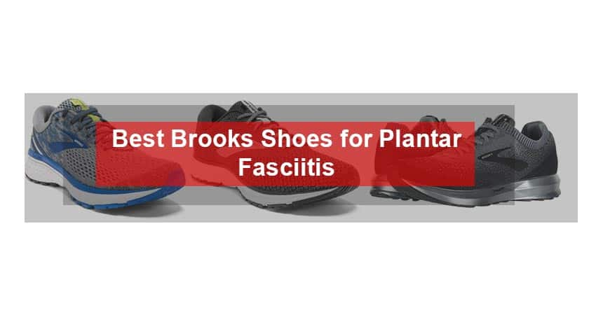 Best Brooks Shoes for Plantar Fasciitis