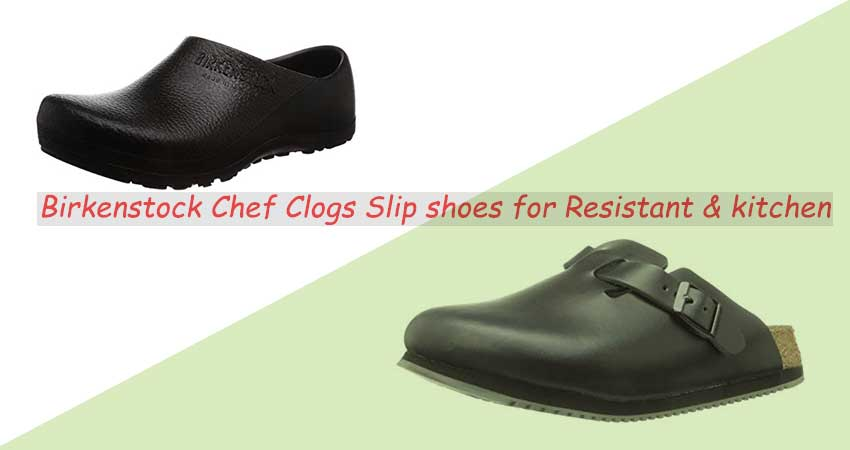 Birkenstock Chef Clogs Slip shoes for Resistant & kitchen