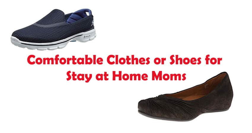 Comfortable Clothes or Shoes for Busy Stay at Home Moms