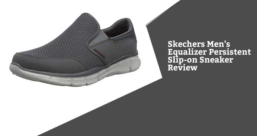 Skechers Men's Equalizer Persistent Slip-on Sneaker Review